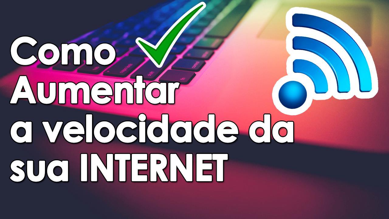 Aumentar a velocidade da internet